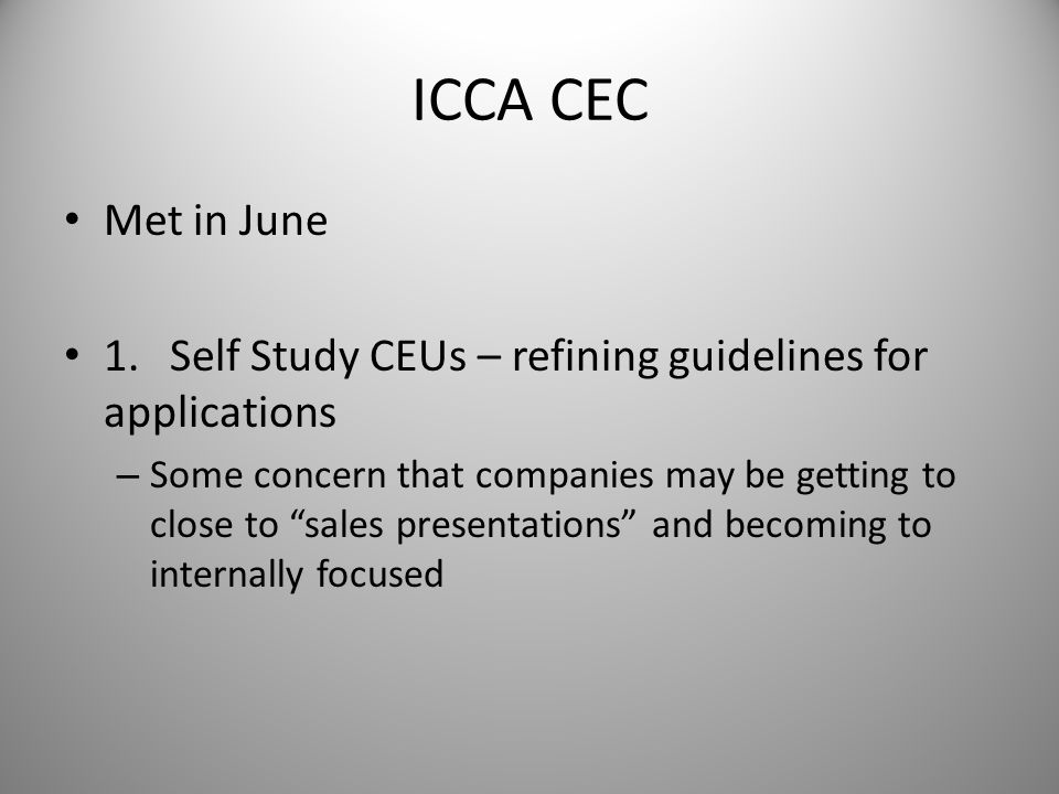 """ICCA CEC Met in June 1.Self Study CEUs – refining guidelines for applications – Some concern that companies may be getting to close to """"sales presenta"""