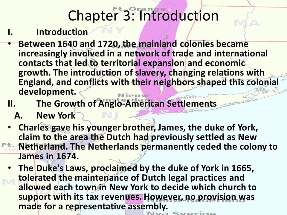 Chapter 3: Introduction I.Introduction Between 1640 and 1720, the mainland colonies became increasingly involved in a network of trade and international contacts that led to territorial expansion and economic growth.