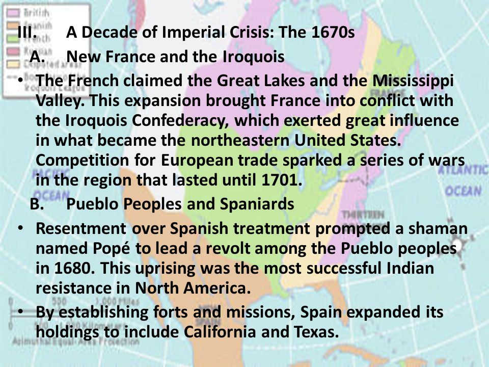 III.A Decade of Imperial Crisis: The 1670s A.New France and the Iroquois The French claimed the Great Lakes and the Mississippi Valley.