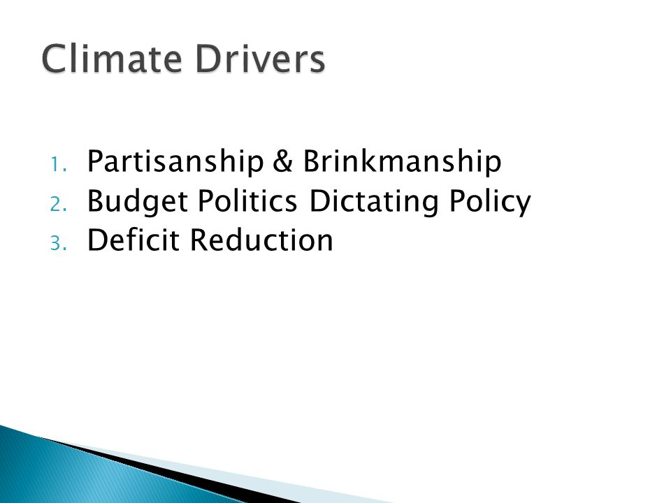 1. Partisanship & Brinkmanship 2. Budget Politics Dictating Policy 3. Deficit Reduction