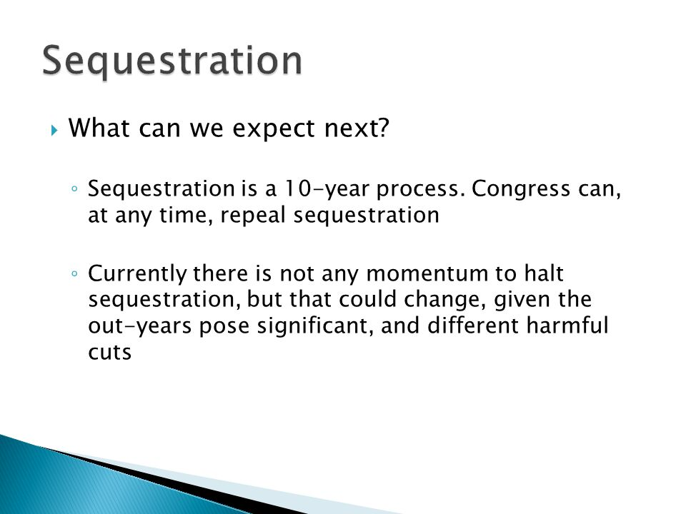  What can we expect next. ◦ Sequestration is a 10-year process.