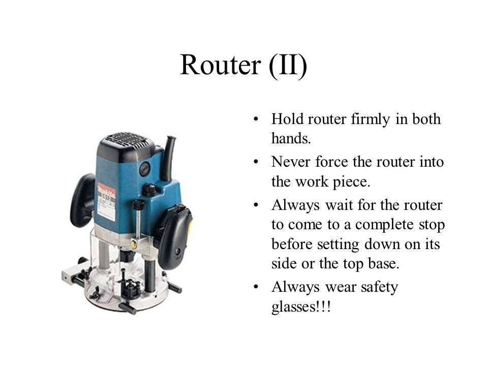 Router (II) Hold router firmly in both hands. Never force the router into the work piece.