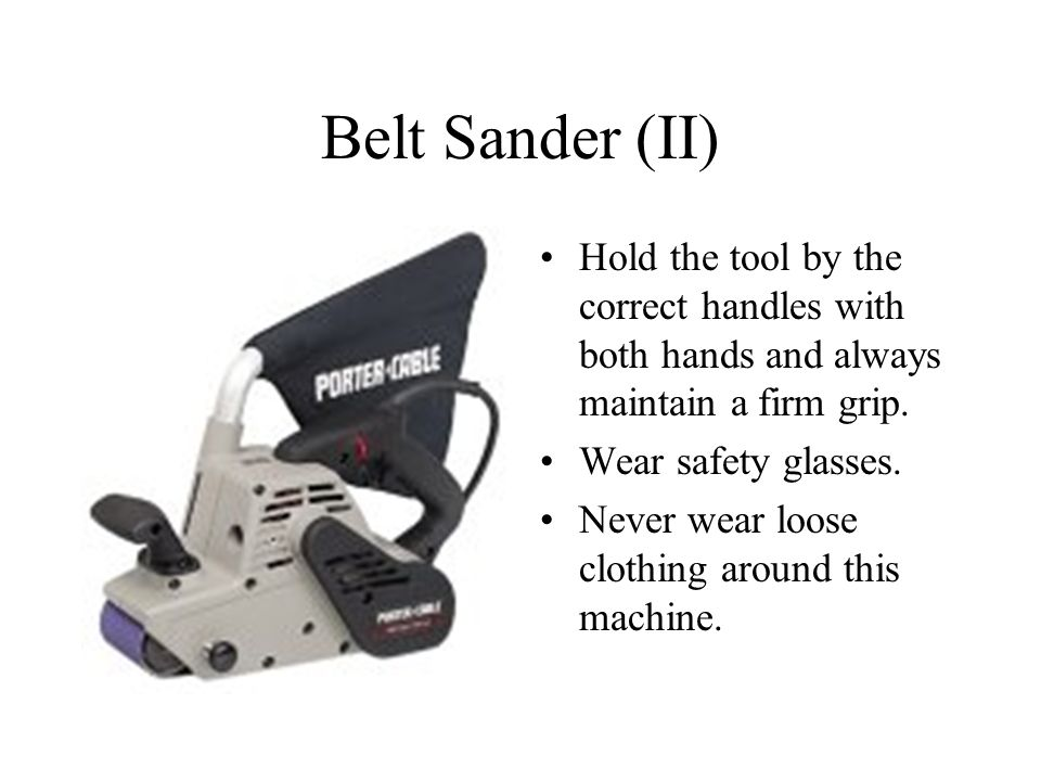 Belt Sander (II) Hold the tool by the correct handles with both hands and always maintain a firm grip.