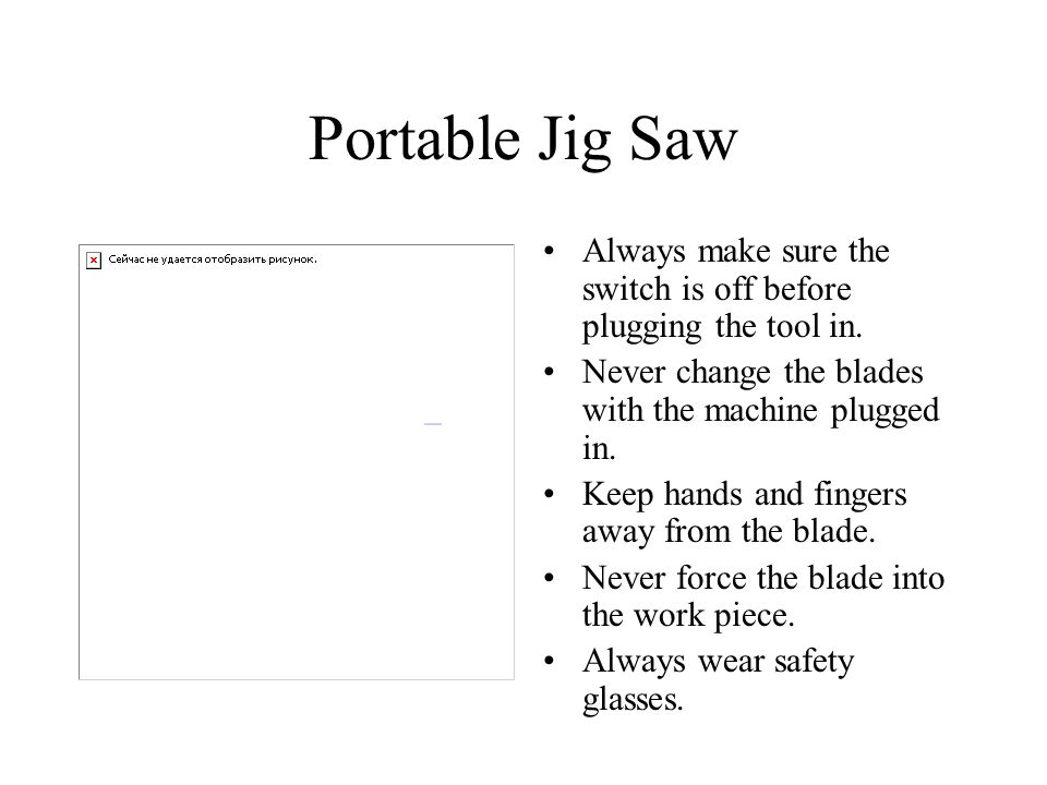 Portable Jig Saw Always make sure the switch is off before plugging the tool in.