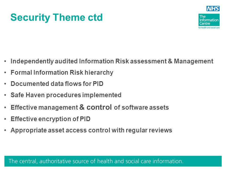 Security Theme ctd Independently audited Information Risk assessment & Management Formal Information Risk hierarchy Documented data flows for PID Safe