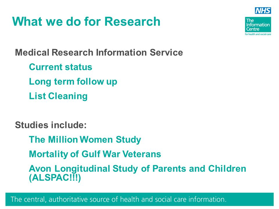 What we do for Research Medical Research Information Service Current status Long term follow up List Cleaning Studies include: The Million Women Study