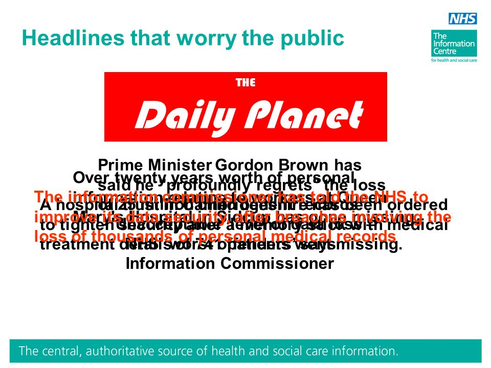 Headlines that worry the public 'Unacceptable' level of data loss – NHS 'worst offenders' says Information Commissioner THE Daily Planet Prime Ministe