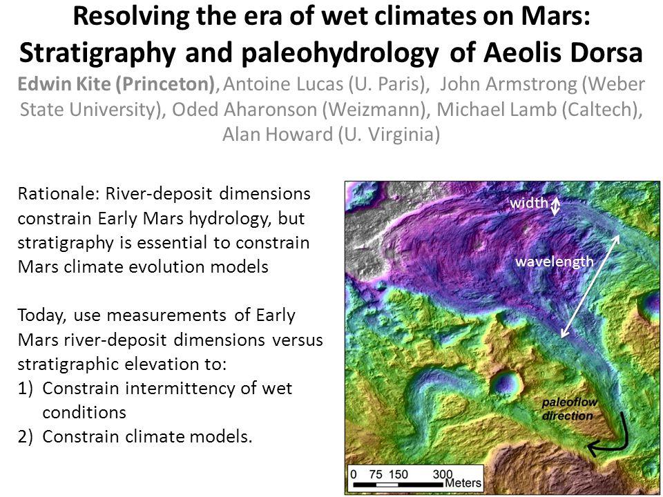 Resolving the era of wet climates on Mars: Stratigraphy and paleohydrology of Aeolis Dorsa Edwin Kite (Princeton), Antoine Lucas (U.