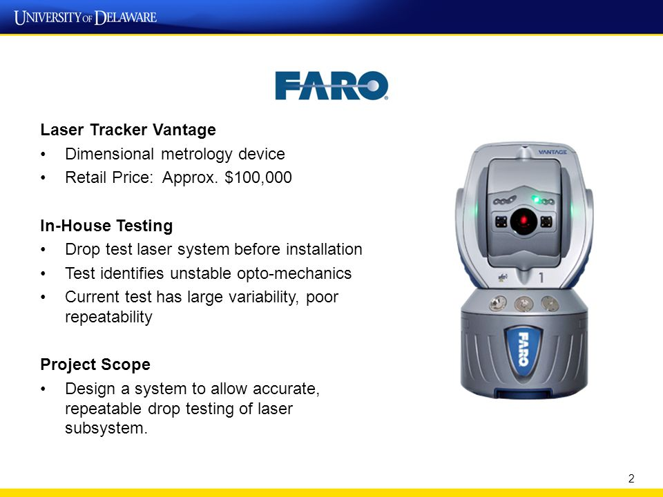 Laser Tracker Vantage Dimensional metrology device Retail Price: Approx. $100,000 In-House Testing Drop test laser system before installation Test ide