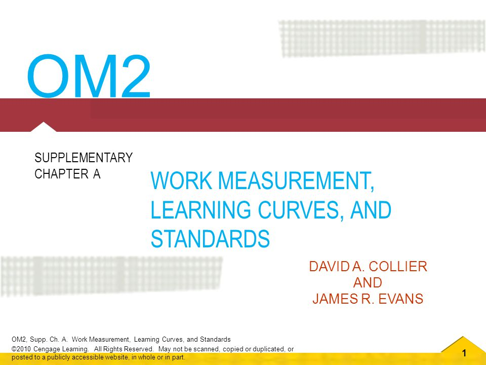 1 OM2, Supp. Ch. A. Work Measurement, Learning Curves, and Standards ©2010 Cengage Learning.