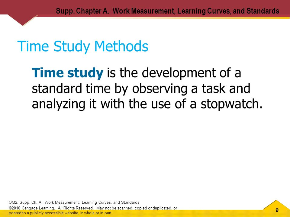 9 OM2, Supp. Ch. A. Work Measurement, Learning Curves, and Standards ©2010 Cengage Learning.