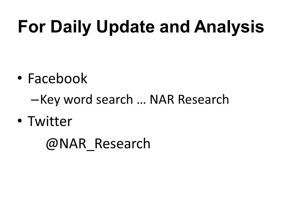 For Daily Update and Analysis Facebook – Key word search … NAR Research Twitter @NAR_Research