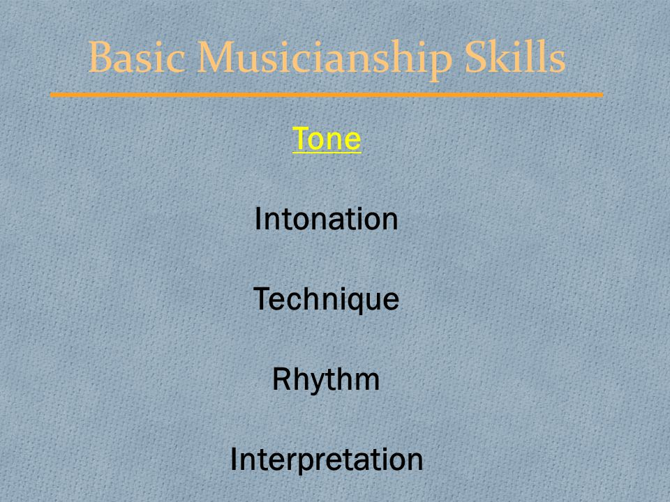 Tone 1.Embouchure 2.Breath Support 3.Good Equipment 4.Concept The Four Essential Elements of a Good Tone