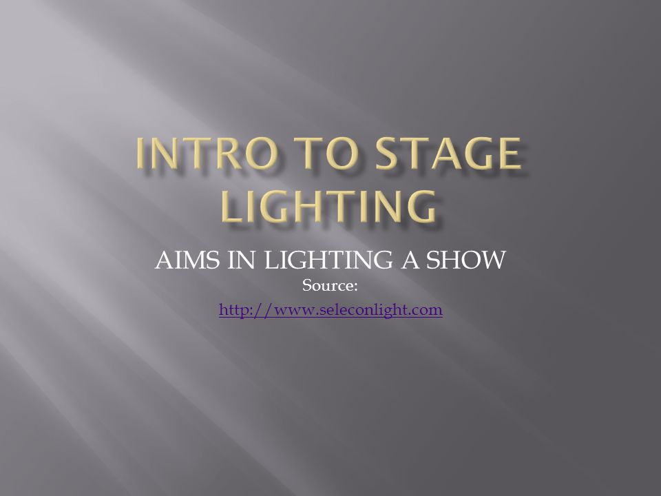 AIMS IN LIGHTING A SHOW Source: http://www.seleconlight.com