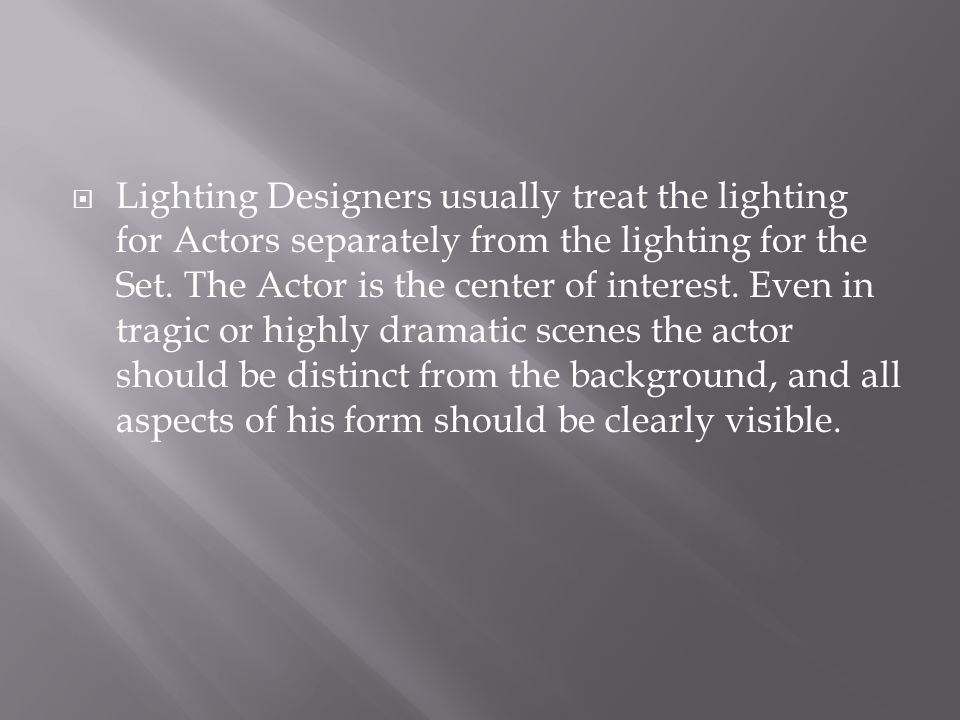  Lighting Designers usually treat the lighting for Actors separately from the lighting for the Set.