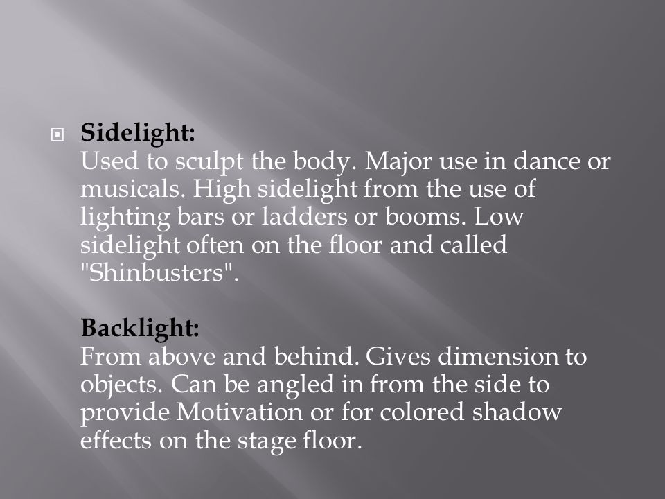 Sidelight: Used to sculpt the body. Major use in dance or musicals.