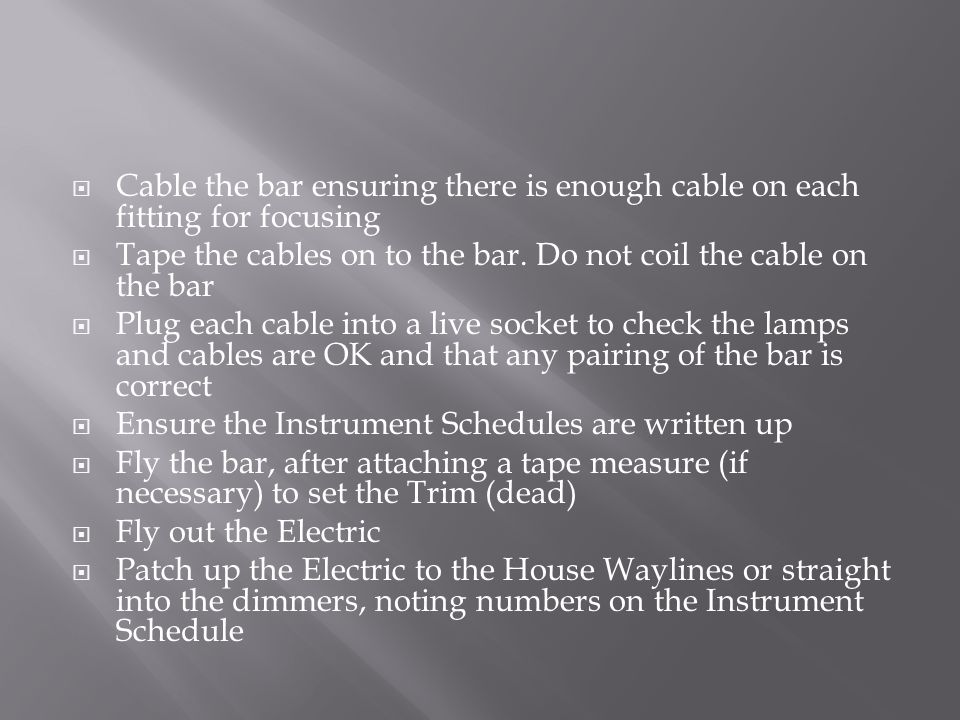  Cable the bar ensuring there is enough cable on each fitting for focusing  Tape the cables on to the bar.