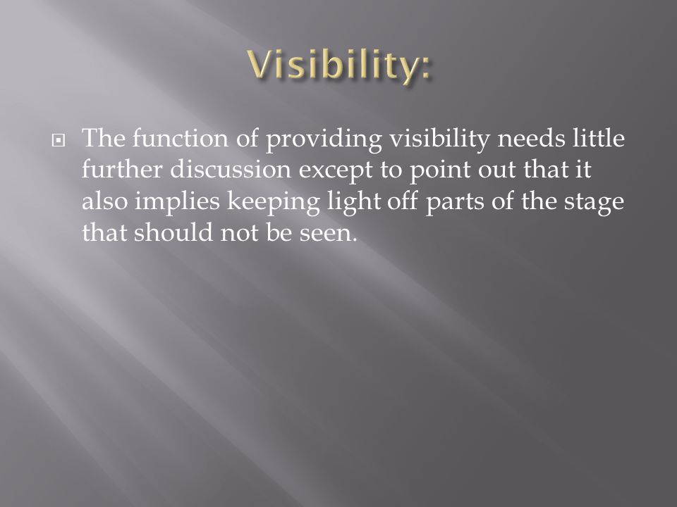  The function of providing visibility needs little further discussion except to point out that it also implies keeping light off parts of the stage that should not be seen.