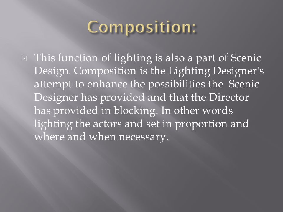  This function of lighting is also a part of Scenic Design.