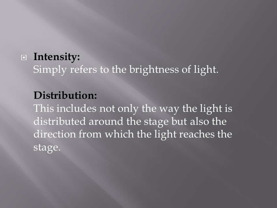  Intensity: Simply refers to the brightness of light.