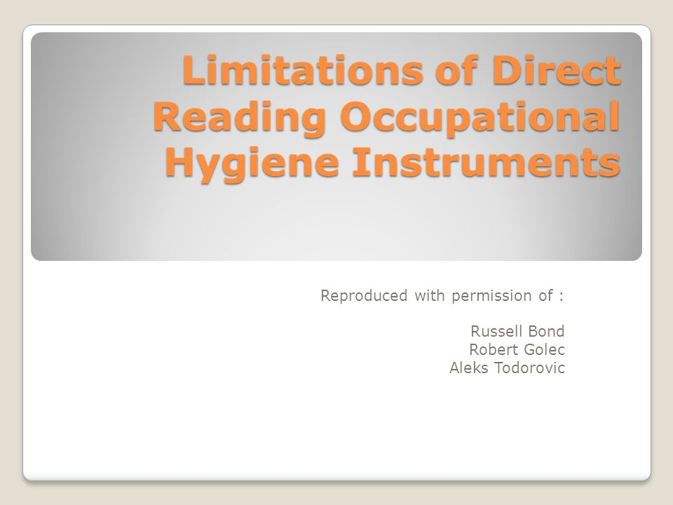 Limitations of Direct Reading Occupational Hygiene Instruments Reproduced with permission of : Russell Bond Robert Golec Aleks Todorovic