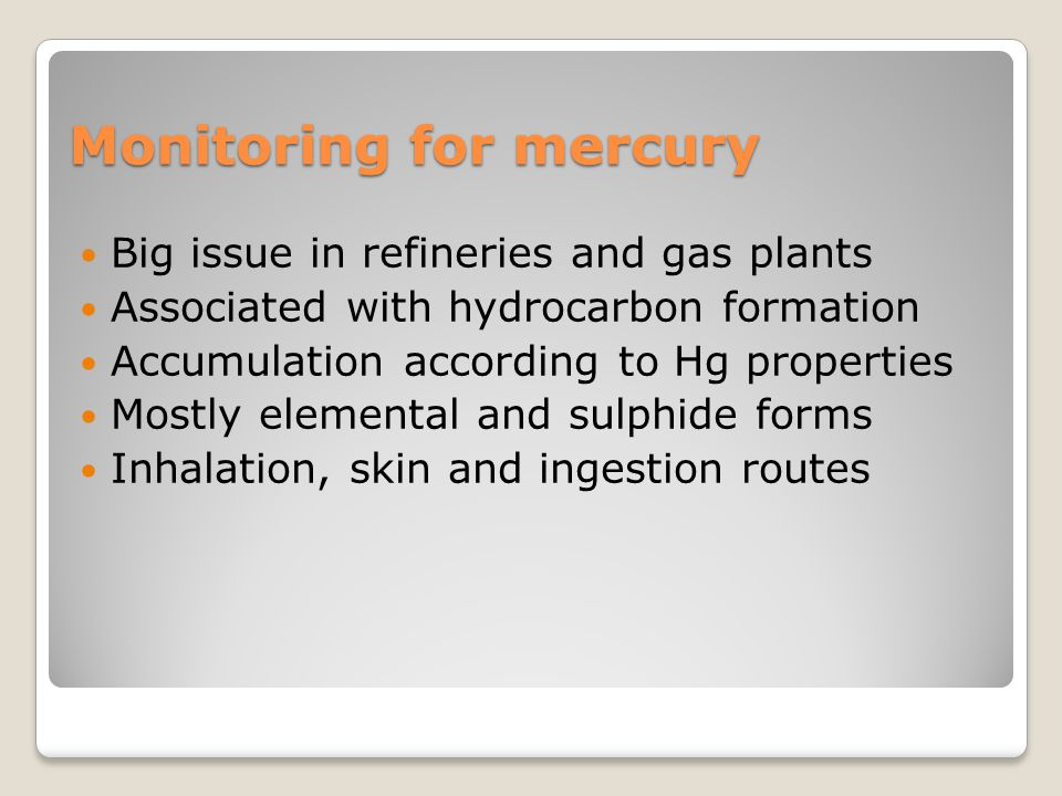 Monitoring for mercury Big issue in refineries and gas plants Associated with hydrocarbon formation Accumulation according to Hg properties Mostly ele