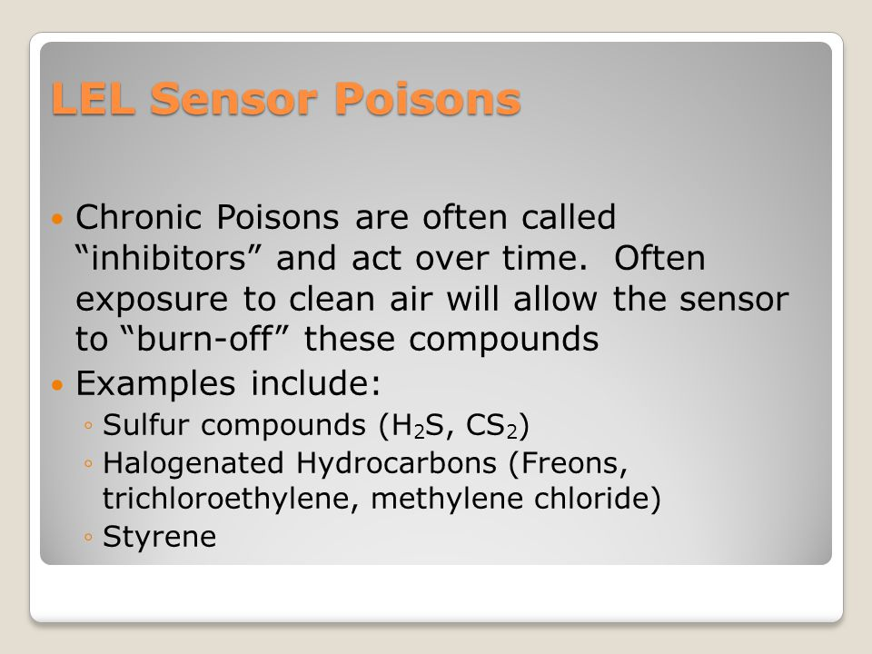 """LEL Sensor Poisons Chronic Poisons are often called """"inhibitors"""" and act over time. Often exposure to clean air will allow the sensor to """"burn-off"""" th"""