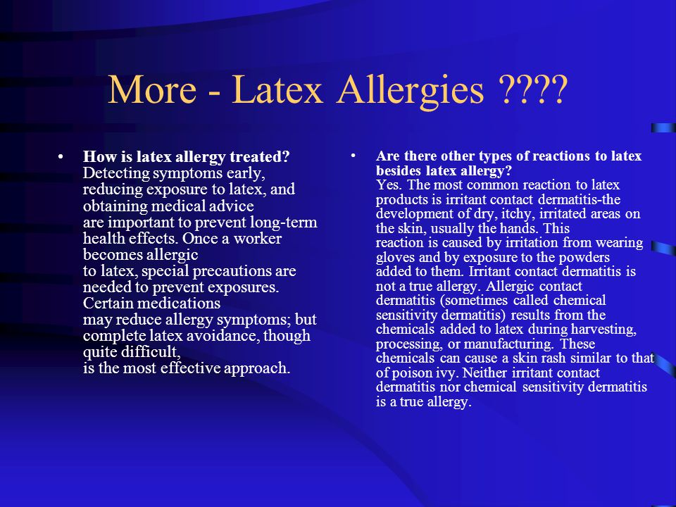 More - Latex Allergies . How is latex allergy treated.