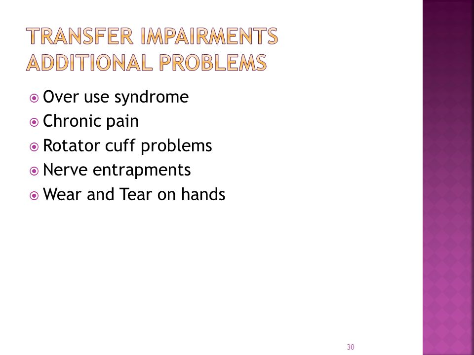  Over use syndrome  Chronic pain  Rotator cuff problems  Nerve entrapments  Wear and Tear on hands 30