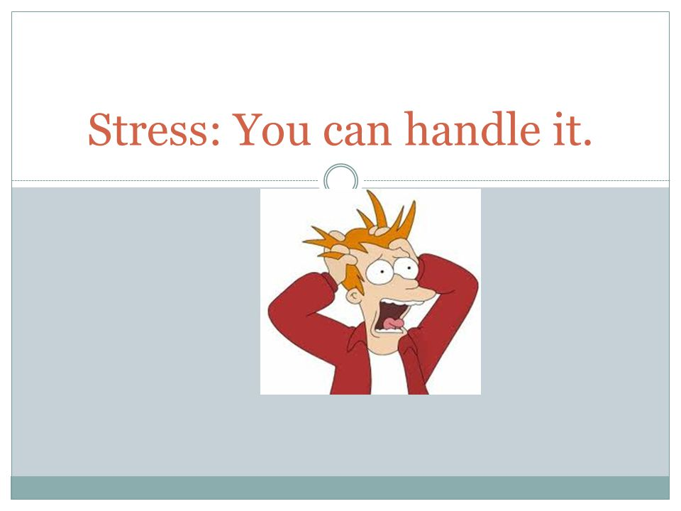 ANGER MANAGEMENT SKILLS These are ways of expressing anger without doing something harmful.
