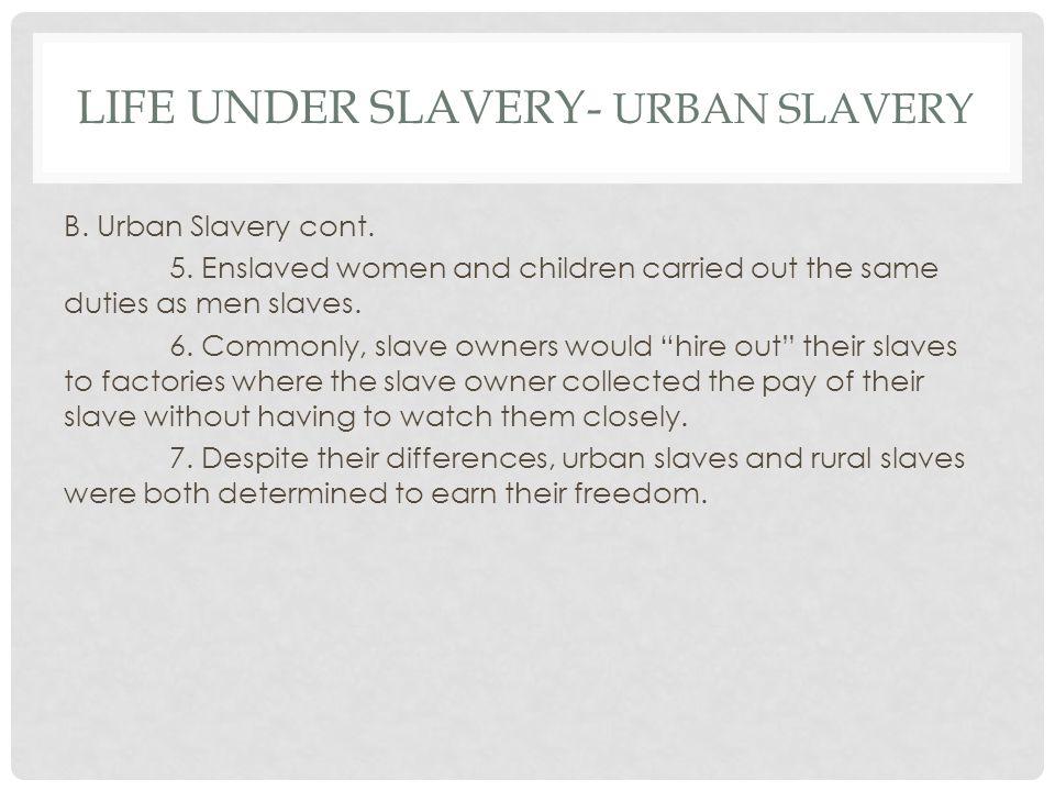 LIFE UNDER SLAVERY- URBAN SLAVERY B. Urban Slavery cont.
