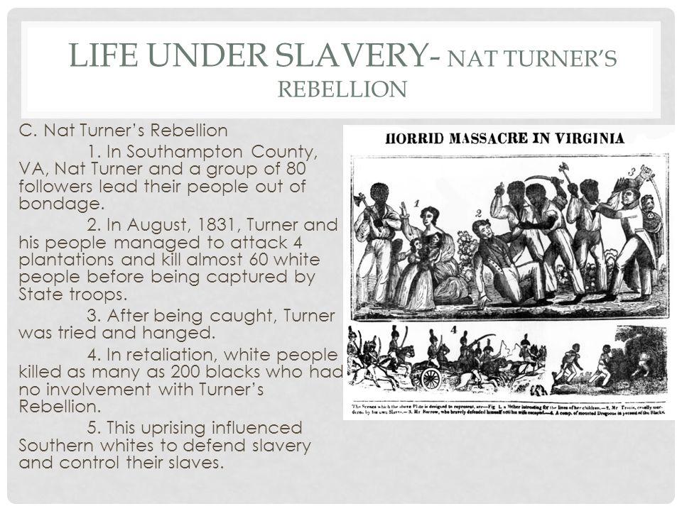 LIFE UNDER SLAVERY- NAT TURNER'S REBELLION C. Nat Turner's Rebellion 1.