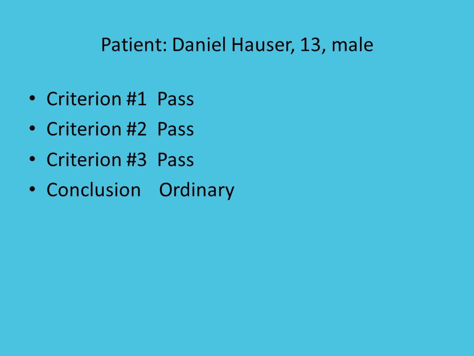 Patient: Daniel Hauser, 13, male Criterion #1 Pass Criterion #2 Pass Criterion #3 Pass Conclusion Ordinary