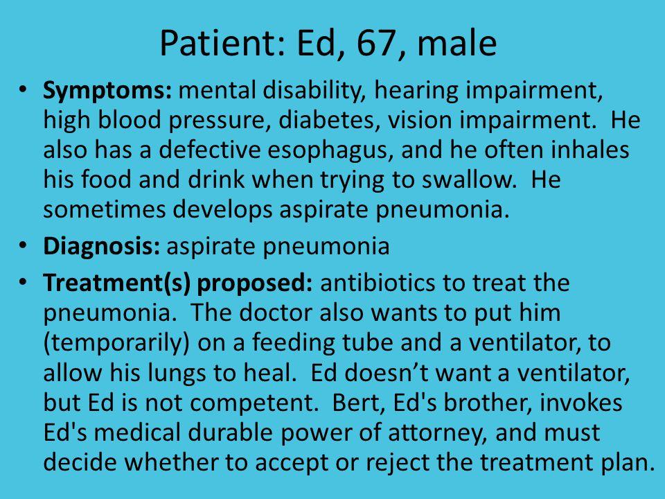 Patient: Ed, 67, male Symptoms: mental disability, hearing impairment, high blood pressure, diabetes, vision impairment.