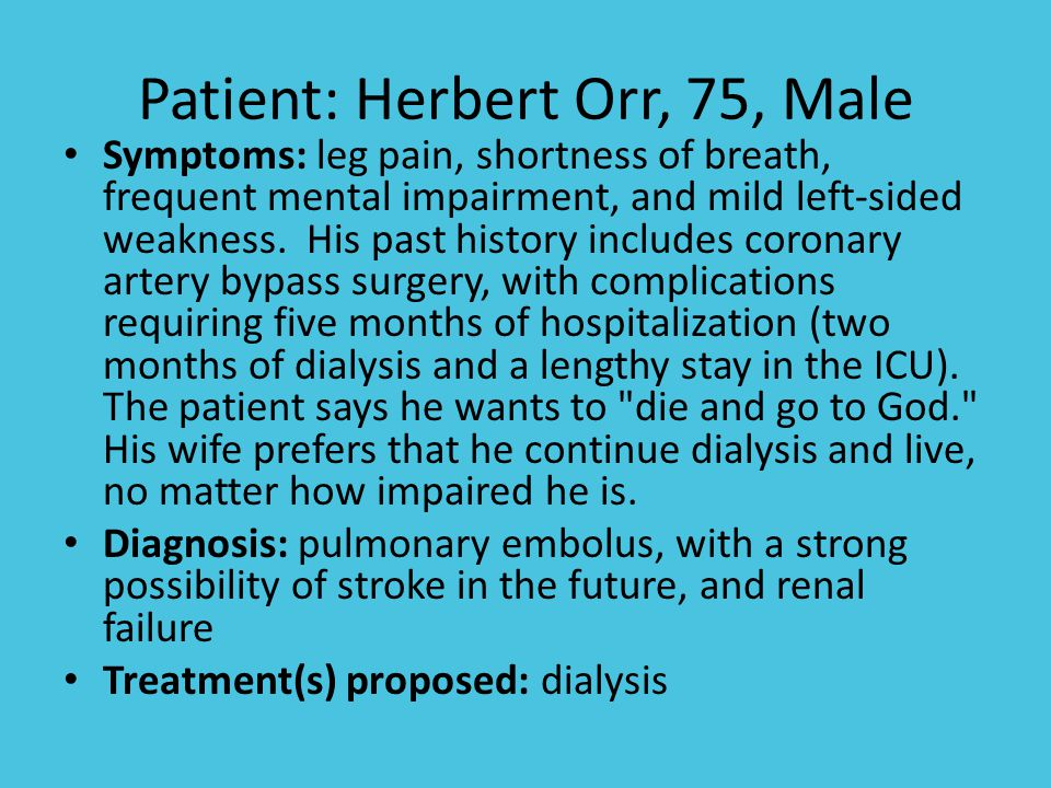 Patient: Herbert Orr, 75, Male Symptoms: leg pain, shortness of breath, frequent mental impairment, and mild left-sided weakness.