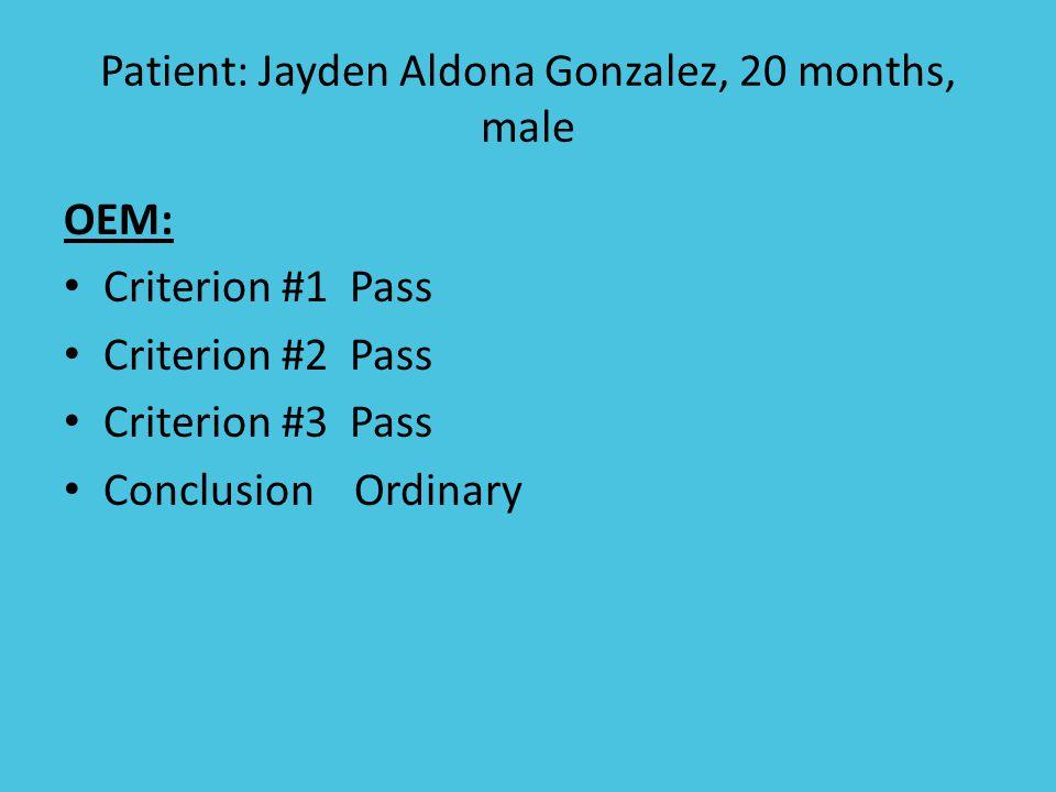Patient: Jayden Aldona Gonzalez, 20 months, male OEM: Criterion #1 Pass Criterion #2 Pass Criterion #3 Pass Conclusion Ordinary