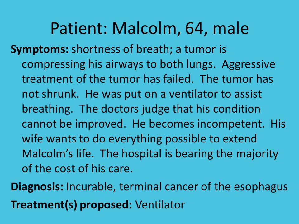 Patient: Malcolm, 64, male Symptoms: shortness of breath; a tumor is compressing his airways to both lungs.