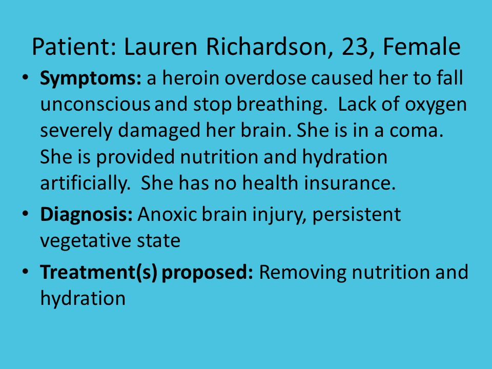 Patient: Lauren Richardson, 23, Female Symptoms: a heroin overdose caused her to fall unconscious and stop breathing.