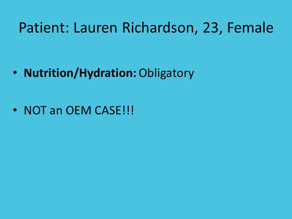 Patient: Lauren Richardson, 23, Female Nutrition/Hydration: Obligatory NOT an OEM CASE!!!