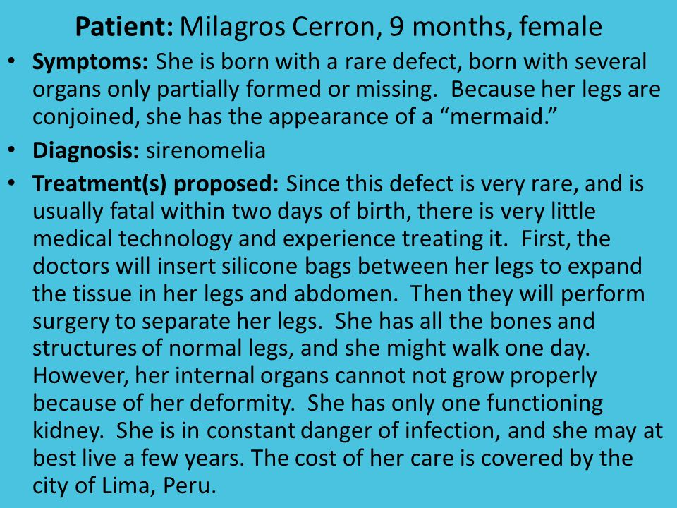 Patient: Milagros Cerron, 9 months, female Symptoms: She is born with a rare defect, born with several organs only partially formed or missing.