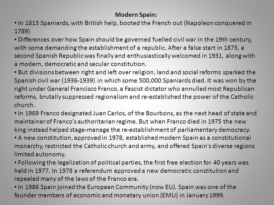 Modern Spain: In 1813 Spaniards, with British help, booted the French out (Napoleon conquered in 1789) Differences over how Spain should be governed f