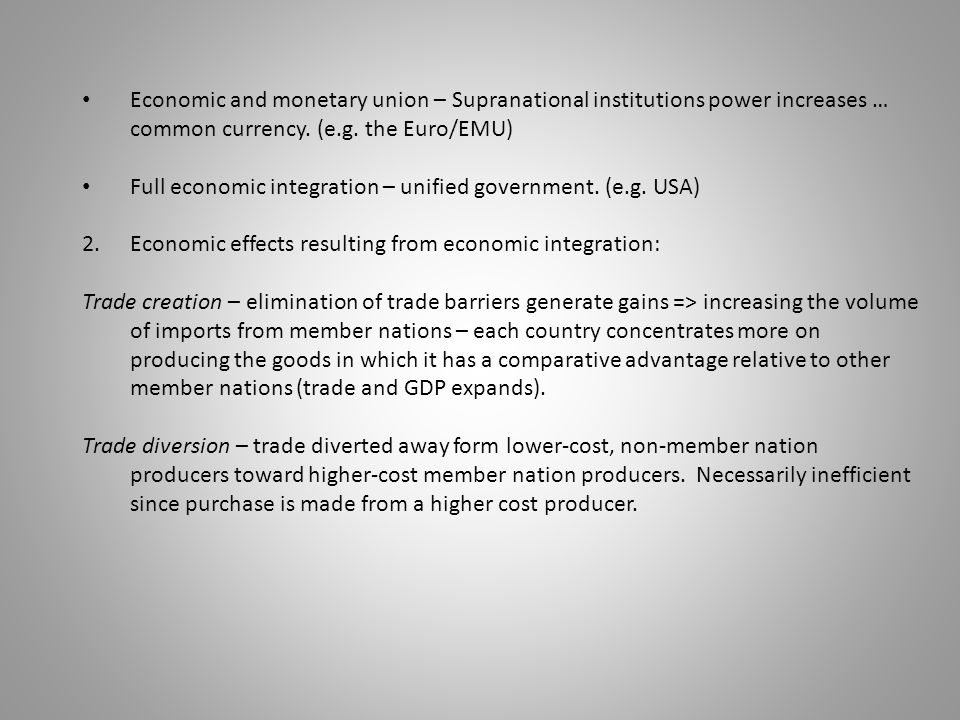 Economic and monetary union – Supranational institutions power increases … common currency. (e.g. the Euro/EMU) Full economic integration – unified go