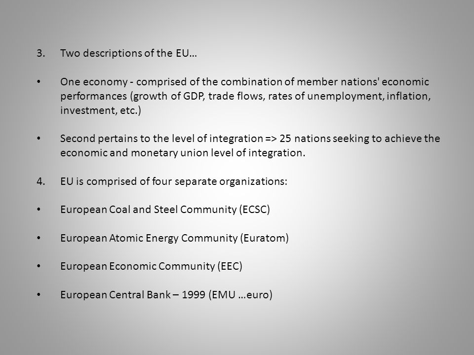 3.Two descriptions of the EU… One economy - comprised of the combination of member nations' economic performances (growth of GDP, trade flows, rates o