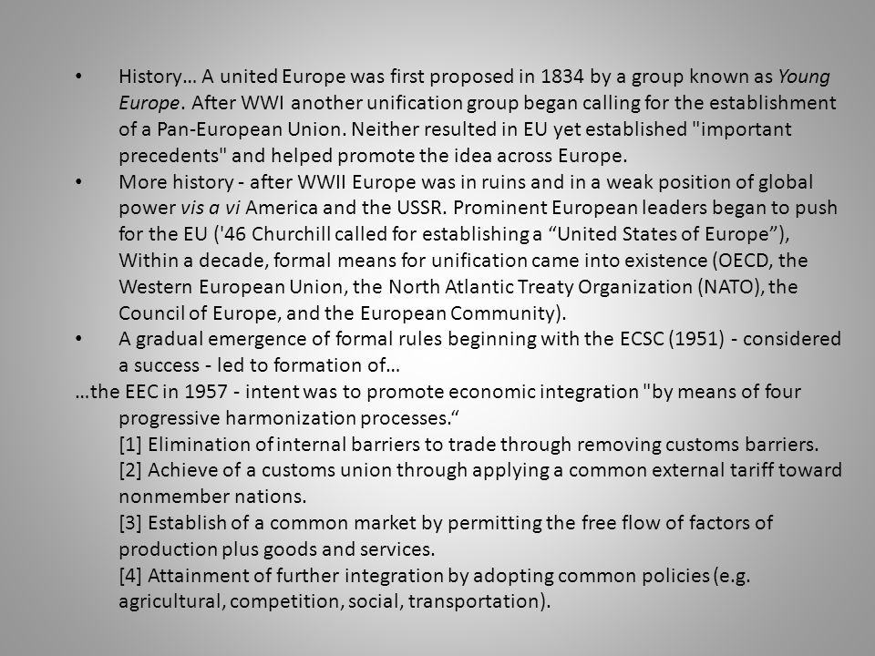 History… A united Europe was first proposed in 1834 by a group known as Young Europe. After WWI another unification group began calling for the establ