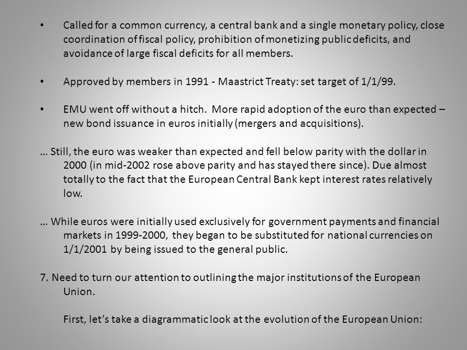 Called for a common currency, a central bank and a single monetary policy, close coordination of fiscal policy, prohibition of monetizing public defic