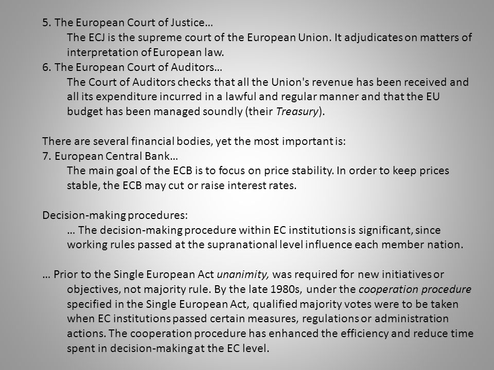 5. The European Court of Justice… The ECJ is the supreme court of the European Union. It adjudicates on matters of interpretation of European law. 6.