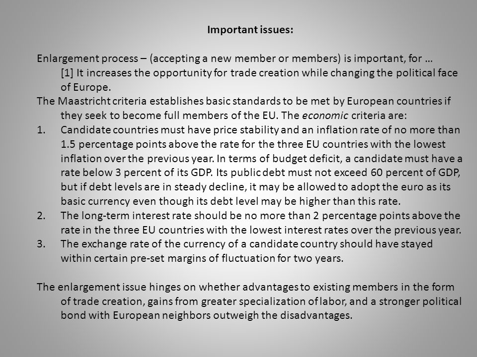 Important issues: Enlargement process – (accepting a new member or members) is important, for … [1] It increases the opportunity for trade creation wh