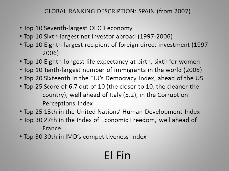 GLOBAL RANKING DESCRIPTION: SPAIN (from 2007) Top 10 Seventh-largest OECD economy Top 10 Sixth-largest net investor abroad (1997-2006) Top 10 Eighth-l