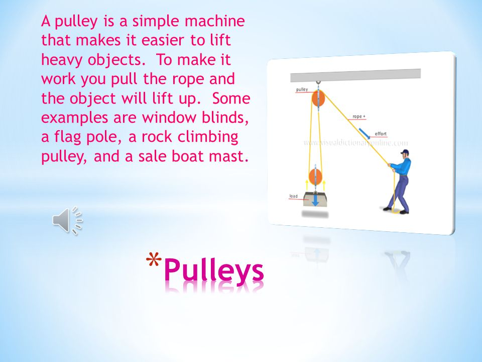 A pulley is a simple machine that makes it easier to lift heavy objects.