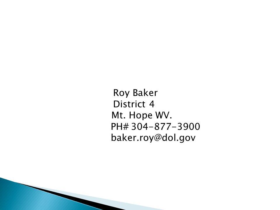 Roy Baker District 4 Mt. Hope WV. PH# 304-877-3900 baker.roy@dol.gov
